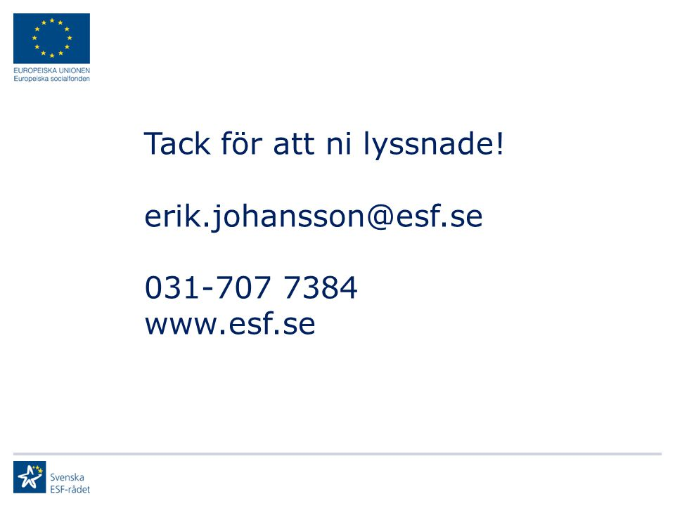 Tack för att ni lyssnade! erik.johansson@esf.se 031-707 7384 www.esf.se