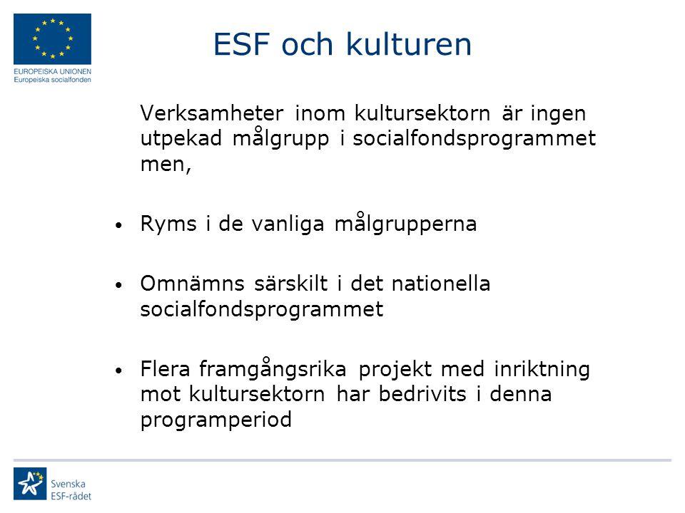 ESF och kulturen Verksamheter inom kultursektorn är ingen utpekad målgrupp i socialfondsprogrammet men, Ryms i de vanliga målgrupperna Omnämns särskilt i det nationella socialfondsprogrammet Flera framgångsrika projekt med inriktning mot kultursektorn har bedrivits i denna programperiod