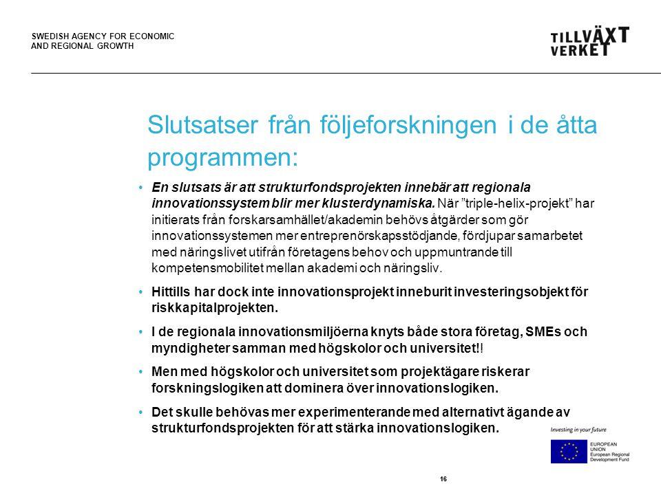 SWEDISH AGENCY FOR ECONOMIC AND REGIONAL GROWTH 16 Slutsatser från följeforskningen i de åtta programmen: En slutsats är att strukturfondsprojekten innebär att regionala innovationssystem blir mer klusterdynamiska.
