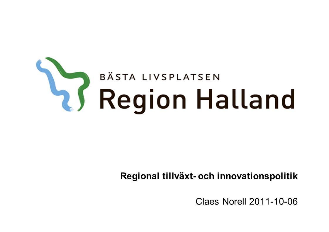 Regional tillväxt- och innovationspolitik Claes Norell 2011-10-06