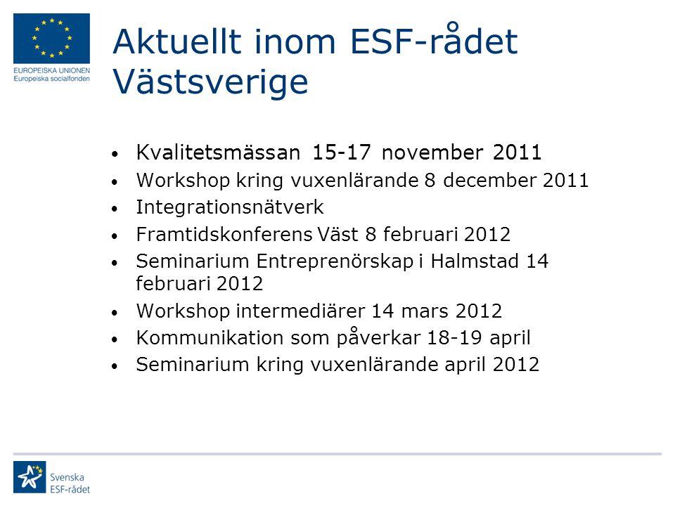 Kvalitetsmässan 15-17 november 2011 Workshop kring vuxenlärande 8 december 2011 Integrationsnätverk Framtidskonferens Väst 8 februari 2012 Seminarium