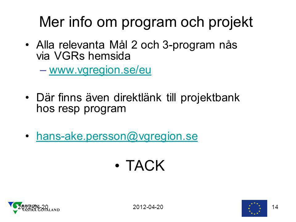 2012-04-20 14 Alla relevanta Mål 2 och 3-program nås via VGRs hemsida –www.vgregion.se/euwww.vgregion.se/eu Där finns även direktlänk till projektbank hos resp program hans-ake.persson@vgregion.se TACK Mer info om program och projekt