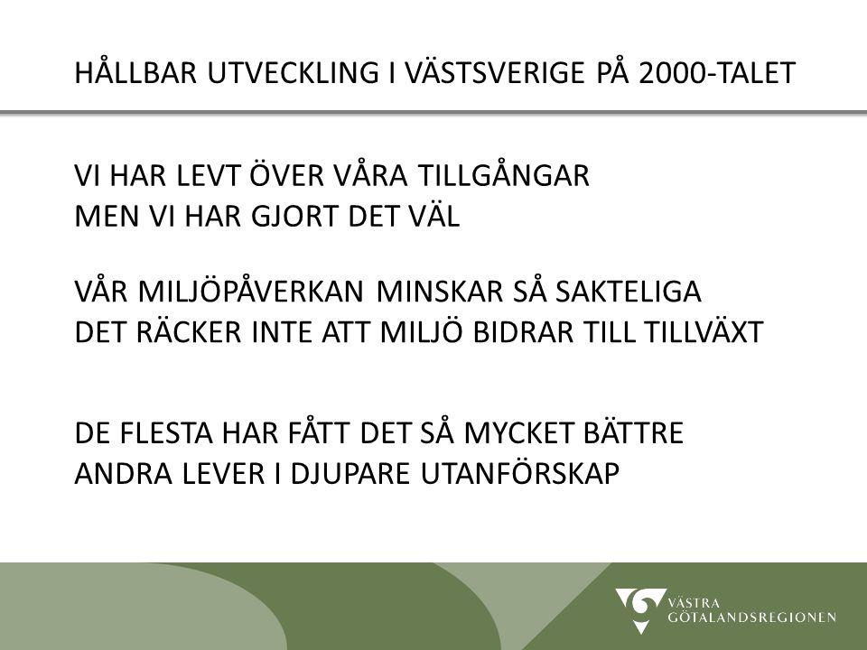 Lidköping 090819 5 VI HAR LEVT ÖVER VÅRA TILLGÅNGAR MEN VI HAR GJORT DET VÄL HÅLLBAR UTVECKLING I VÄSTSVERIGE PÅ 2000-TALET VÅR MILJÖPÅVERKAN MINSKAR