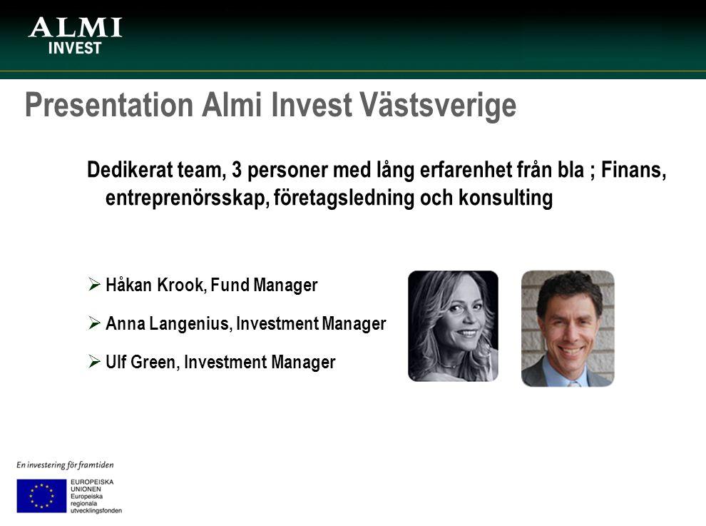 Presentation Almi Invest Västsverige Dedikerat team, 3 personer med lång erfarenhet från bla ; Finans, entreprenörsskap, företagsledning och konsultin