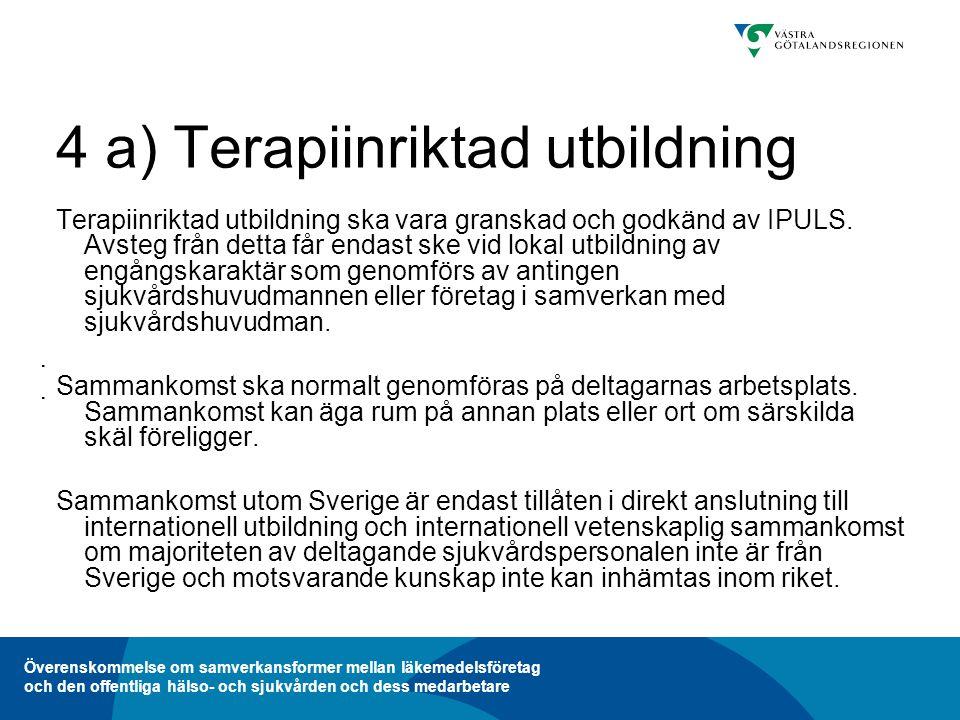 Överenskommelse om samverkansformer mellan läkemedelsföretag och den offentliga hälso- och sjukvården och dess medarbetare 4 a) Terapiinriktad utbildning Terapiinriktad utbildning ska vara granskad och godkänd av IPULS.