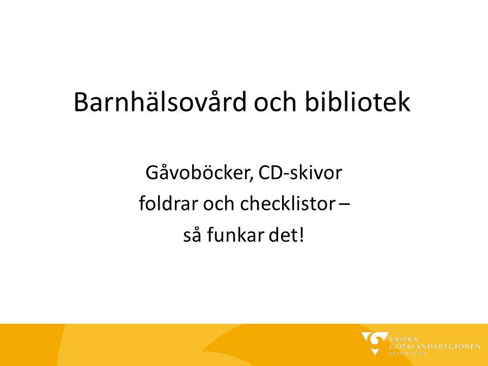 Barnhälsovård och bibliotek Gåvoböcker, CD-skivor foldrar och checklistor – så funkar det!