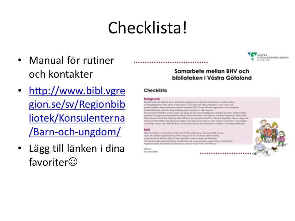Checklista! Manual för rutiner och kontakter http://www.bibl.vgre gion.se/sv/Regionbib liotek/Konsulenterna /Barn-och-ungdom/ http://www.bibl.vgre gio