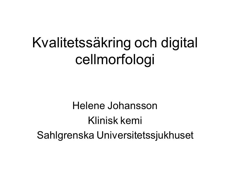 Kvalitetssäkring och digital cellmorfologi Helene Johansson Klinisk kemi Sahlgrenska Universitetssjukhuset