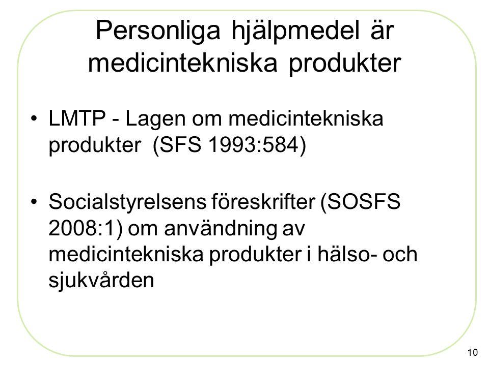 10 LMTP - Lagen om medicintekniska produkter (SFS 1993:584) Socialstyrelsens föreskrifter (SOSFS 2008:1) om användning av medicintekniska produkter i