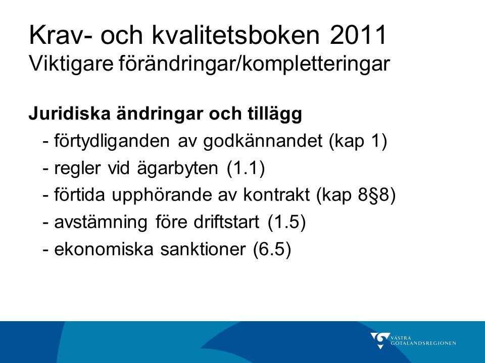 Krav- och kvalitetsboken 2011 Viktigare förändringar/kompletteringar Juridiska ändringar och tillägg - förtydliganden av godkännandet (kap 1) - regler vid ägarbyten (1.1) - förtida upphörande av kontrakt (kap 8§8) - avstämning före driftstart (1.5) - ekonomiska sanktioner (6.5)