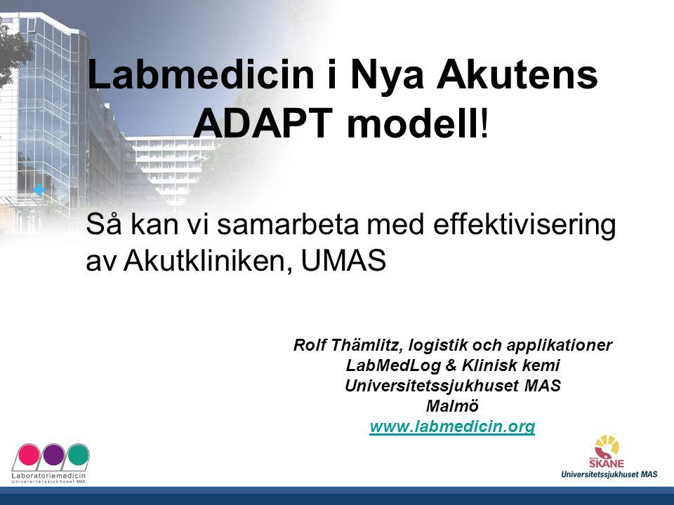 UNIVERSITETSSJUKHUSET MAS Labmedicin i Nya Akutens ADAPT modell! Rolf Thämlitz, logistik och applikationer LabMedLog & Klinisk kemi Universitetssjukhu