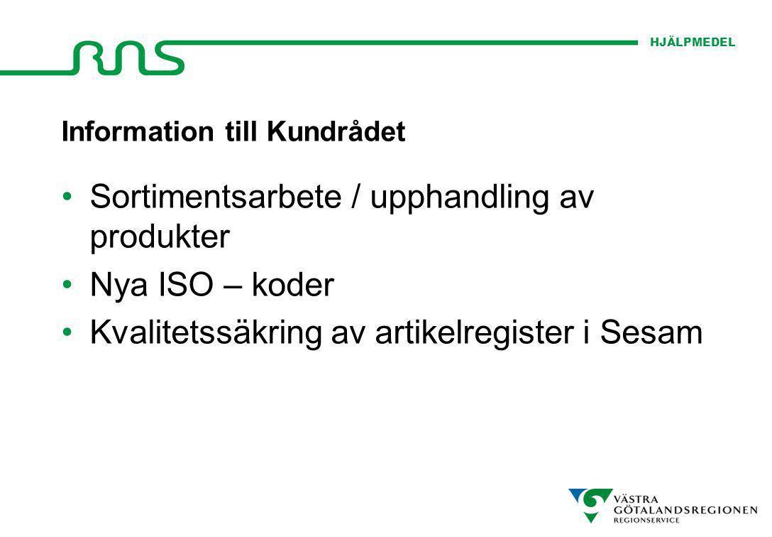 HJÄLPMEDEL Information till Kundrådet Sortimentsarbete / upphandling av produkter Nya ISO – koder Kvalitetssäkring av artikelregister i Sesam