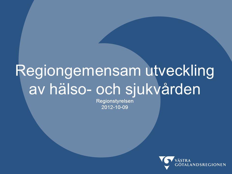 Regiongemensam utveckling av hälso- och sjukvården Regionstyrelsen 2012-10-09