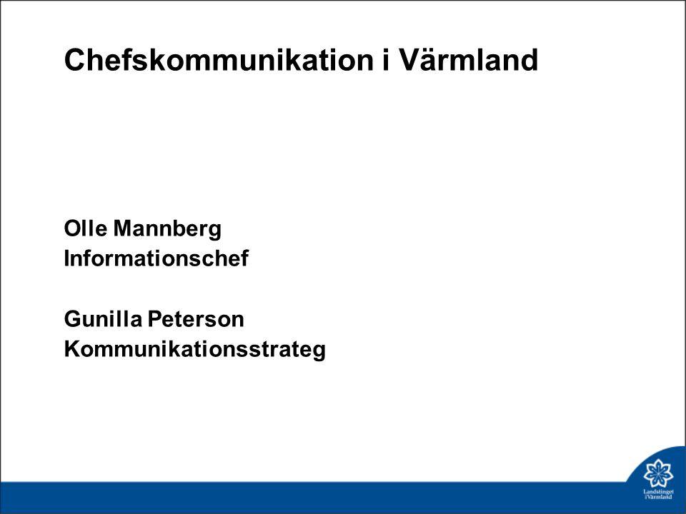 Chefskommunikation i Värmland Olle Mannberg Informationschef Gunilla Peterson Kommunikationsstrateg