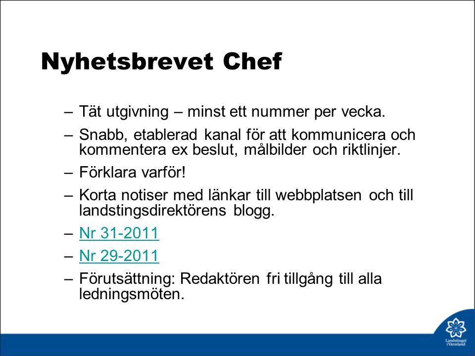 Nyhetsbrevet Chef –Tät utgivning – minst ett nummer per vecka.
