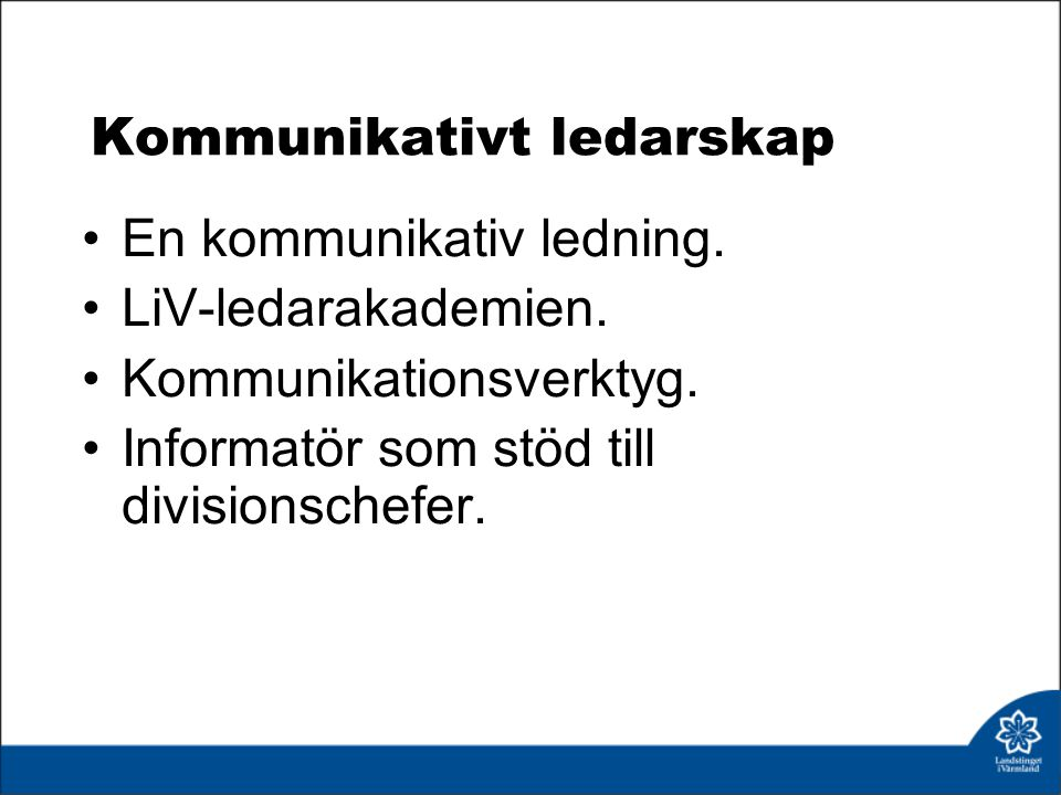 Kommunikativt ledarskap En kommunikativ ledning.LiV-ledarakademien.