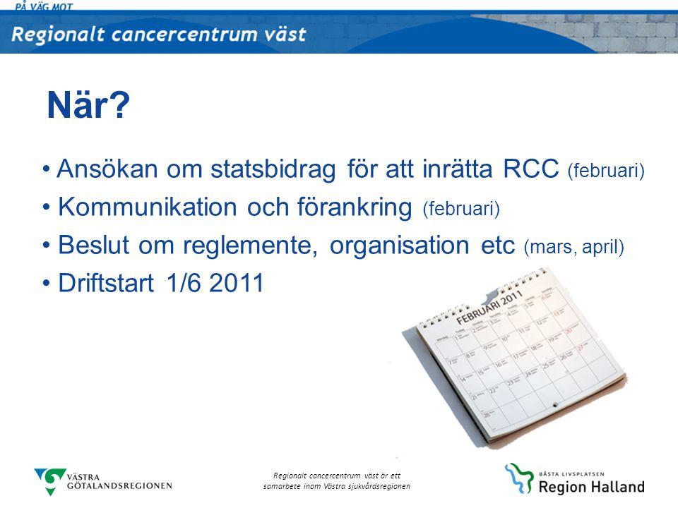 Regionalt cancercentrum väst är ett samarbete inom Västra sjukvårdsregionen När? Ansökan om statsbidrag för att inrätta RCC (februari) Kommunikation o