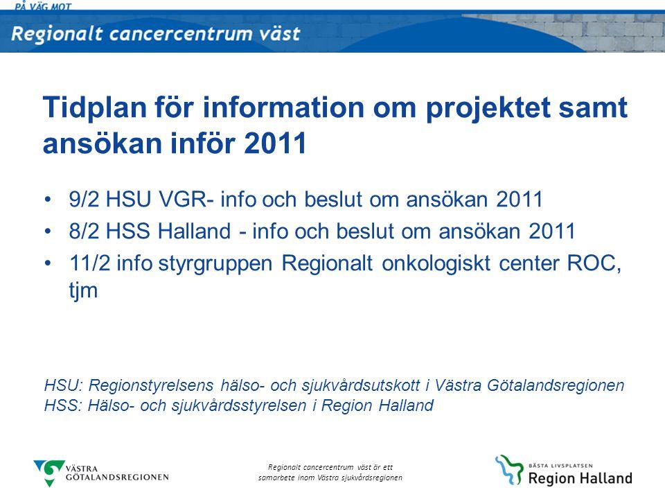Regionalt cancercentrum väst är ett samarbete inom Västra sjukvårdsregionen Tidplan för information om projektet samt ansökan inför 2011 9/2 HSU VGR-