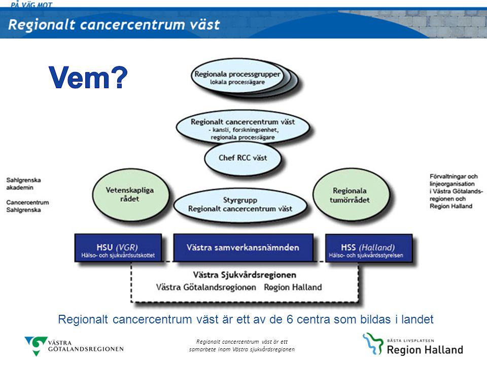 Regionalt cancercentrum väst är ett samarbete inom Västra sjukvårdsregionen Regionalt cancercentrum väst är ett av de 6 centra som bildas i landet