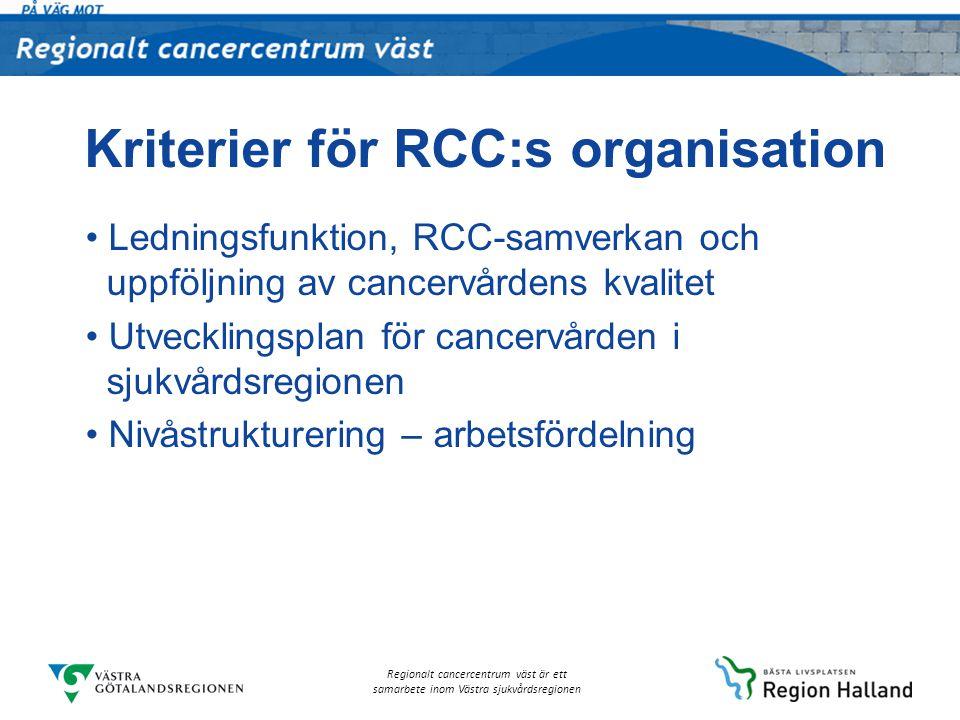 Regionalt cancercentrum väst är ett samarbete inom Västra sjukvårdsregionen Kriterier för RCC:s organisation Ledningsfunktion, RCC-samverkan och uppfö