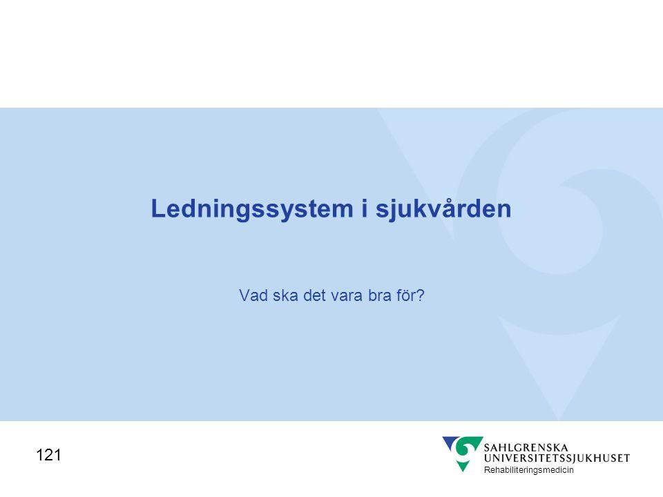 Rehabiliteringsmedicin Omvärldsutvärdering Ledarskap, verksamhetsvård, ansvar för organisationen i sin helhet Utgå aldrig från att vi vet vad patienten vill ha.