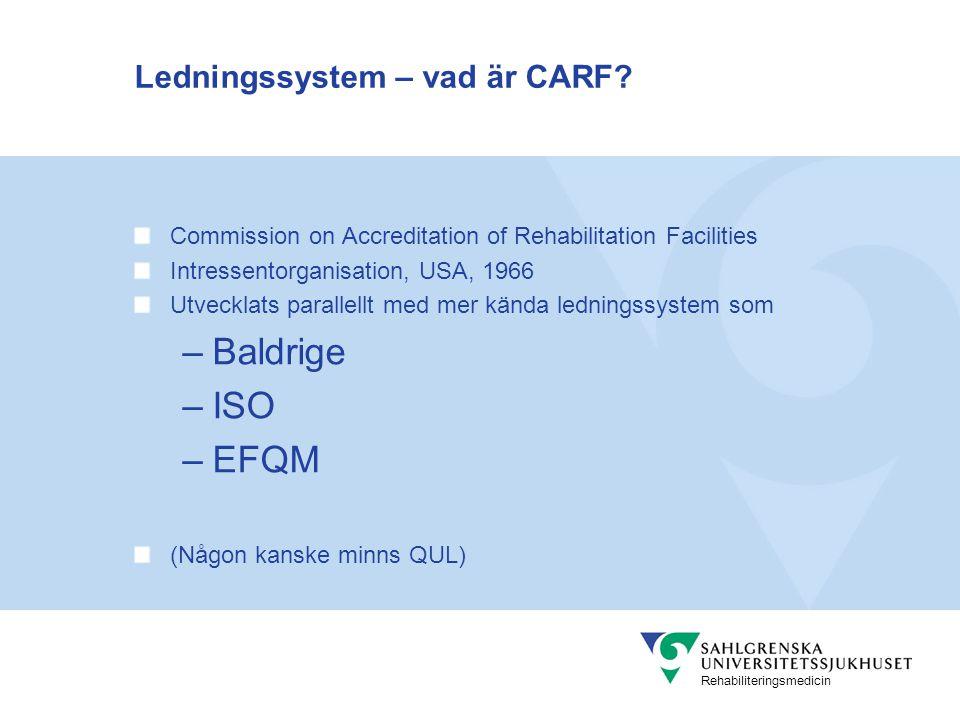 Rehabiliteringsmedicin CARF – uppgift och roll Stimulera kvalitet, värdeskapande och optimala resultat i rehabiliteringsverksamheter Konsultativ process Förbättra livet för de människor vi betjänar
