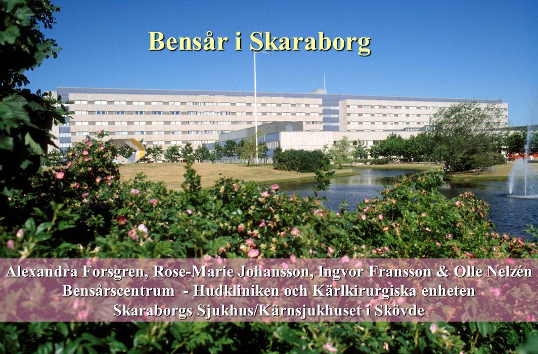 Bensår i Skaraborg Alexandra Forsgren, Rose-Marie Johansson, Ingvor Fransson & Olle Nelzén Bensårscentrum - Hudkliniken och Kärlkirurgiska enheten Ska