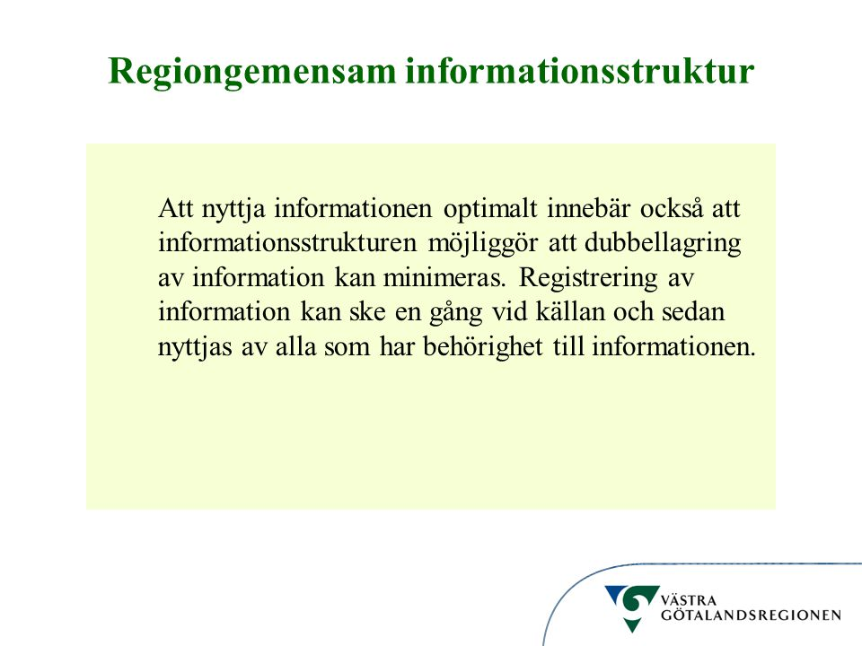 Informationsstruktur Regiongemensam informationsstruktur Att nyttja informationen optimalt innebär också att informationsstrukturen möjliggör att dubbellagring av information kan minimeras.