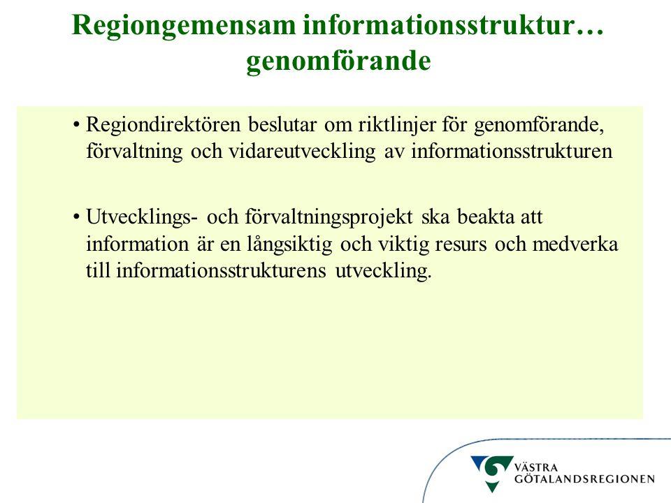 Informationsstruktur Regiongemensam informationsstruktur… genomförande Regiondirektören beslutar om riktlinjer för genomförande, förvaltning och vidareutveckling av informationsstrukturen Utvecklings- och förvaltningsprojekt ska beakta att information är en långsiktig och viktig resurs och medverka till informationsstrukturens utveckling.