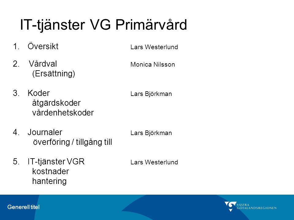 Generell titel IT-tjänster VG Primärvård 1.Översikt Lars Westerlund 2. Vårdval Monica Nilsson (Ersättning) 3.Koder Lars Björkman åtgärdskoder vårdenhe