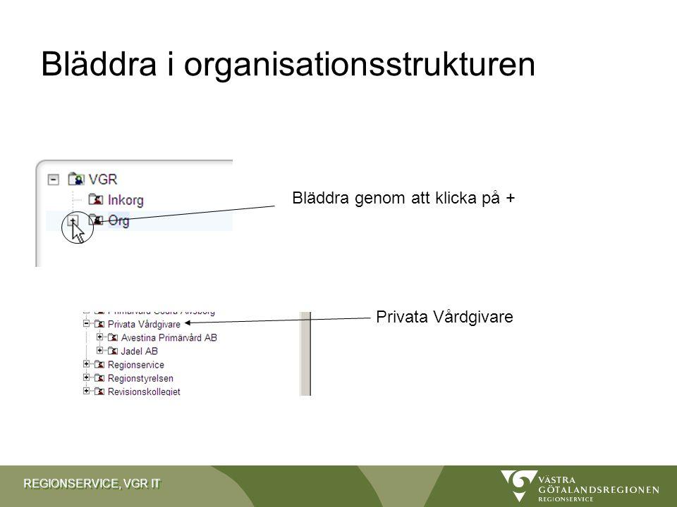 REGIONSERVICE, VGR IT Bläddra i organisationsstrukturen Bläddra genom att klicka på + Privata Vårdgivare