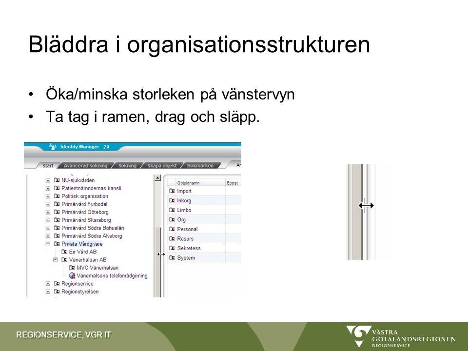 REGIONSERVICE, VGR IT Bläddra i organisationsstrukturen Öka/minska storleken på vänstervyn Ta tag i ramen, drag och släpp.