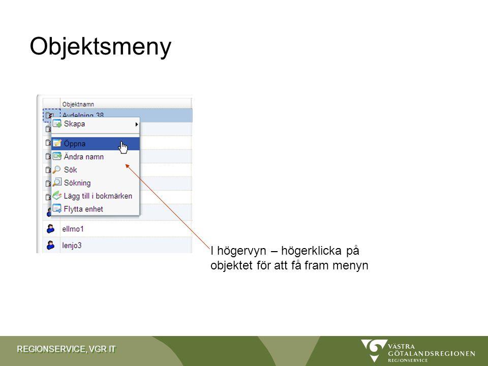 REGIONSERVICE, VGR IT Objektsmeny I högervyn – högerklicka på objektet för att få fram menyn