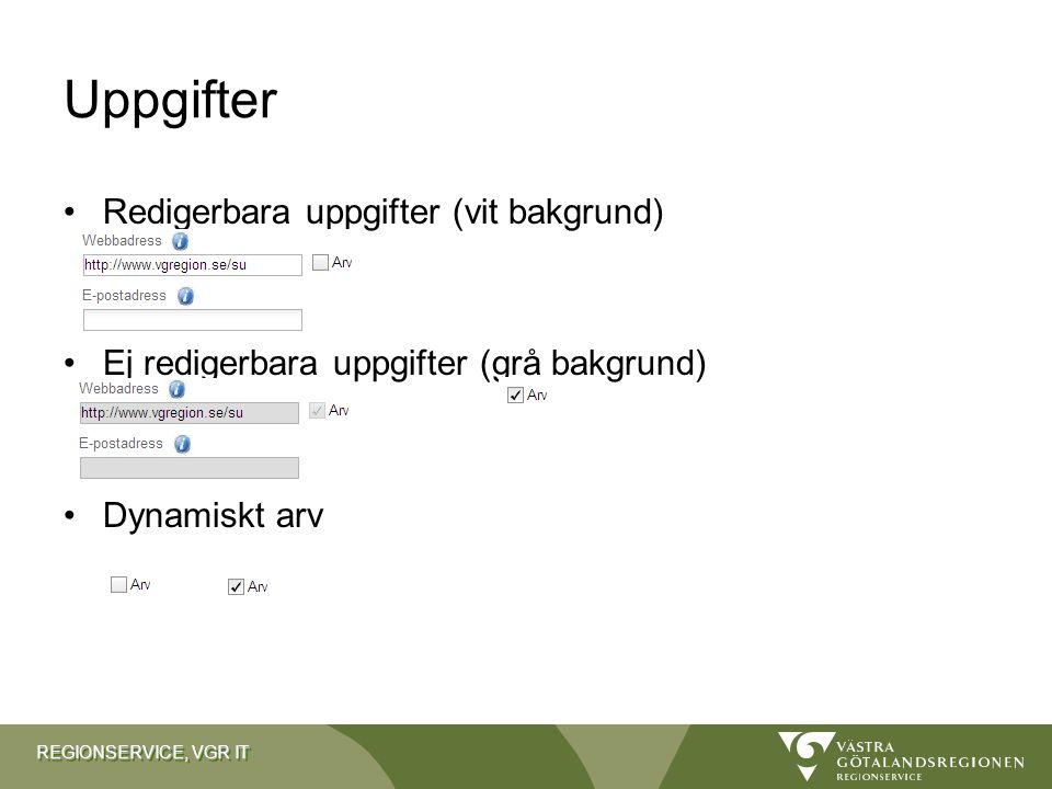 REGIONSERVICE, VGR IT Uppgifter Redigerbara uppgifter (vit bakgrund) Ej redigerbara uppgifter (grå bakgrund) Dynamiskt arv