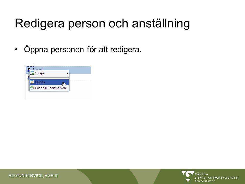 REGIONSERVICE, VGR IT Redigera person och anställning Öppna personen för att redigera.