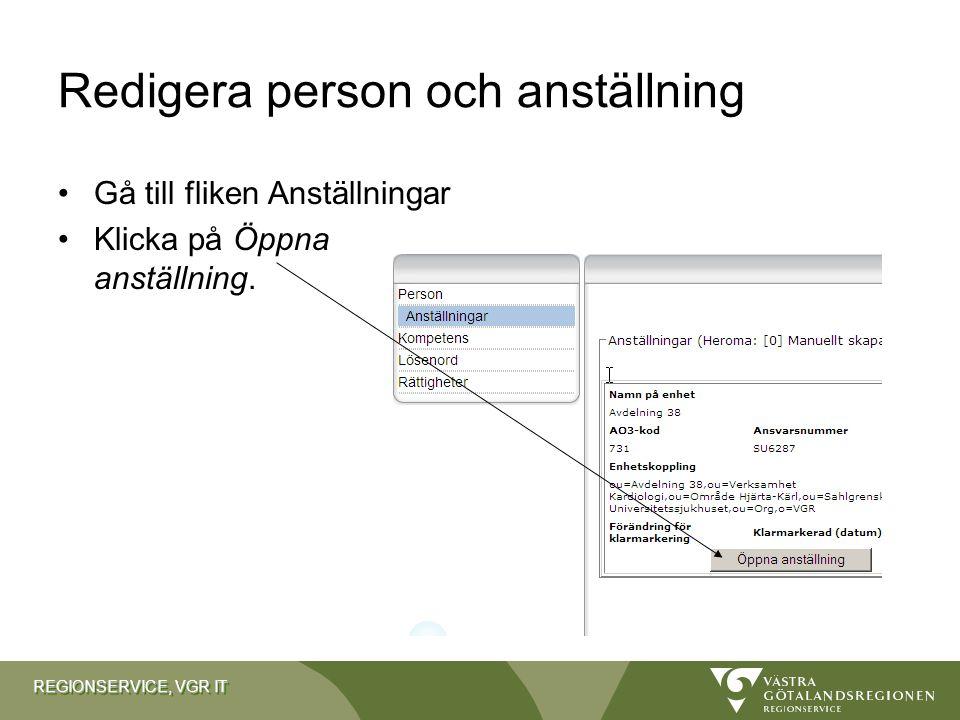 REGIONSERVICE, VGR IT Redigera person och anställning Gå till fliken Anställningar Klicka på Öppna anställning.
