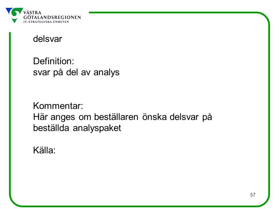57 delsvar Definition: svar på del av analys Kommentar: Här anges om beställaren önska delsvar på beställda analyspaket Källa: