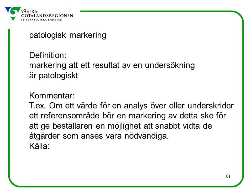 61 patologisk markering Definition: markering att ett resultat av en undersökning är patologiskt Kommentar: T.ex.