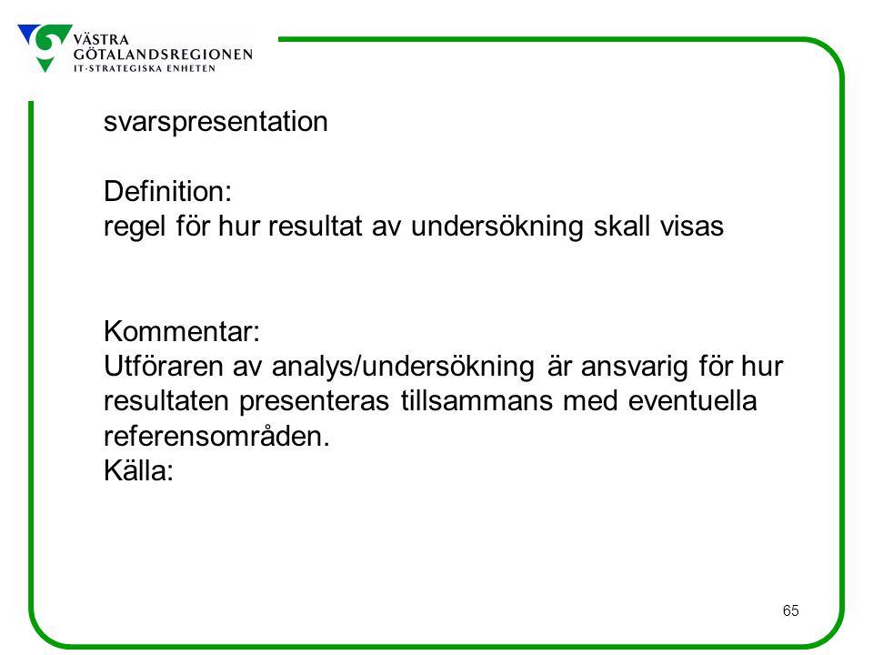 65 svarspresentation Definition: regel för hur resultat av undersökning skall visas Kommentar: Utföraren av analys/undersökning är ansvarig för hur re