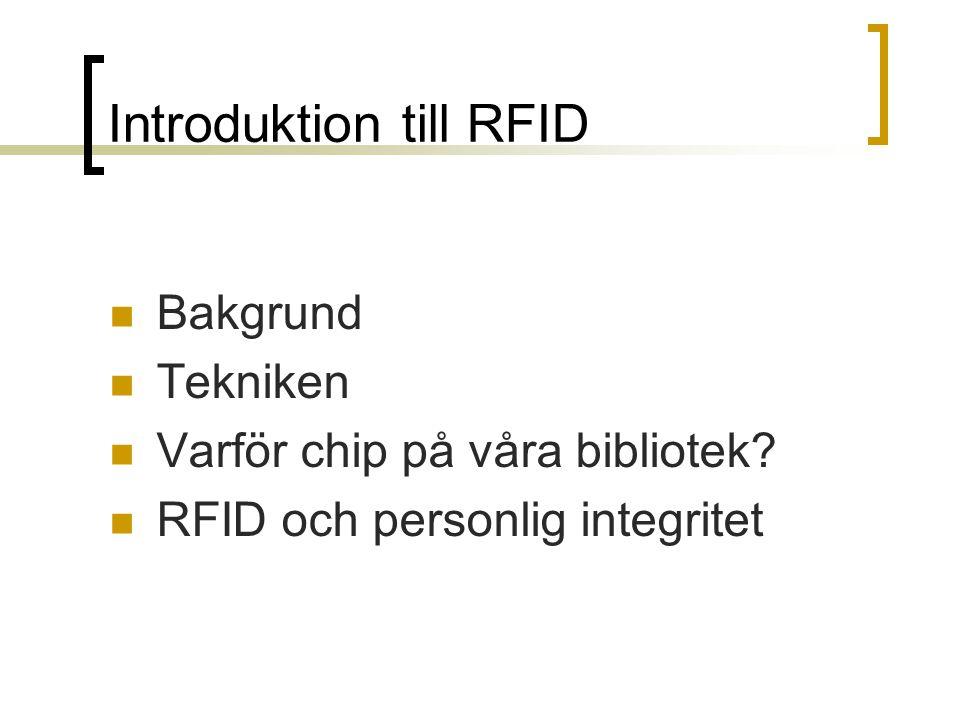 Introduktion till RFID Bakgrund Tekniken Varför chip på våra bibliotek.
