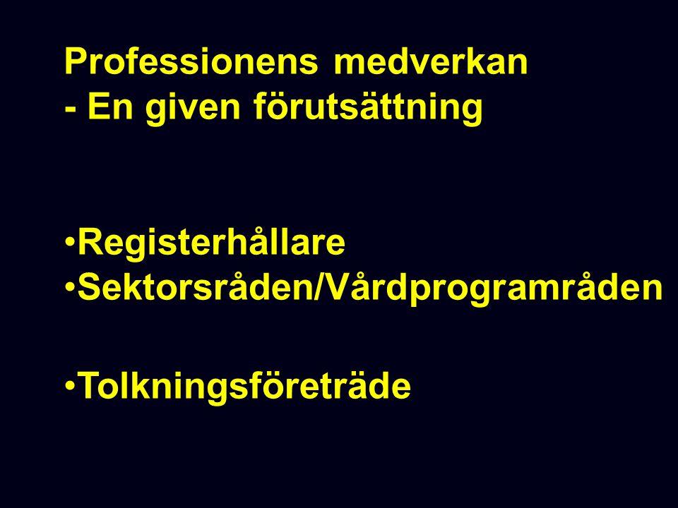 Professionens medverkan - En given förutsättning Registerhållare Sektorsråden/Vårdprogramråden Tolkningsföreträde