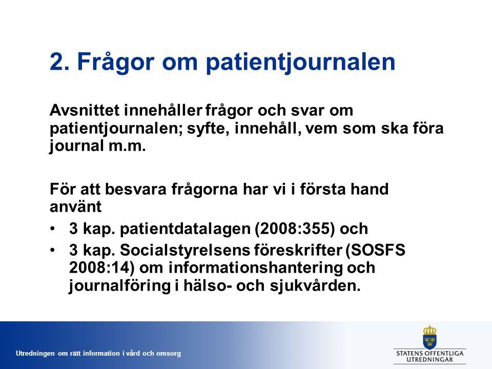 Utredningen om rätt information i vård och omsorg 2. Frågor om patientjournalen Avsnittet innehåller frågor och svar om patientjournalen; syfte, inneh