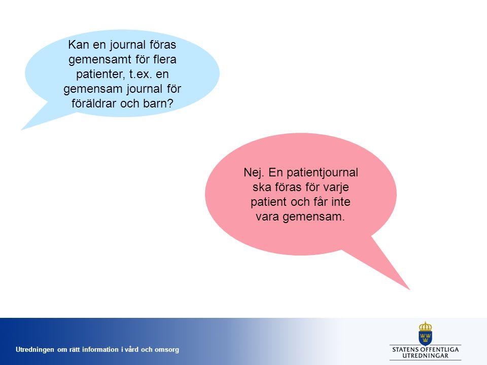 Utredningen om rätt information i vård och omsorg Kan en journal föras gemensamt för flera patienter, t.ex. en gemensam journal för föräldrar och barn
