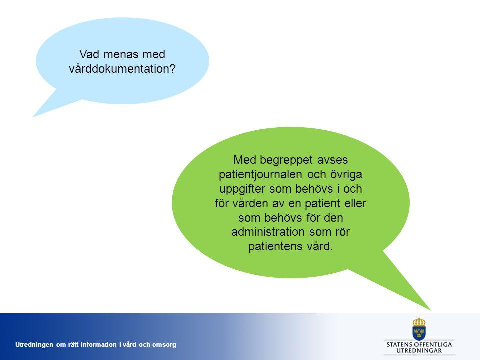 Utredningen om rätt information i vård och omsorg Vad menas med vårddokumentation? Med begreppet avses patientjournalen och övriga uppgifter som behöv