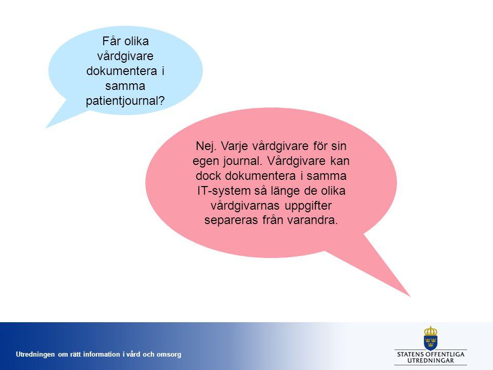 Utredningen om rätt information i vård och omsorg Får olika vårdgivare dokumentera i samma patientjournal.