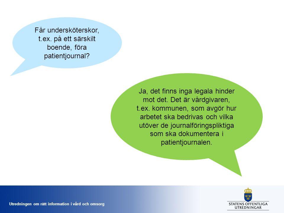Utredningen om rätt information i vård och omsorg Får undersköterskor, t.ex.
