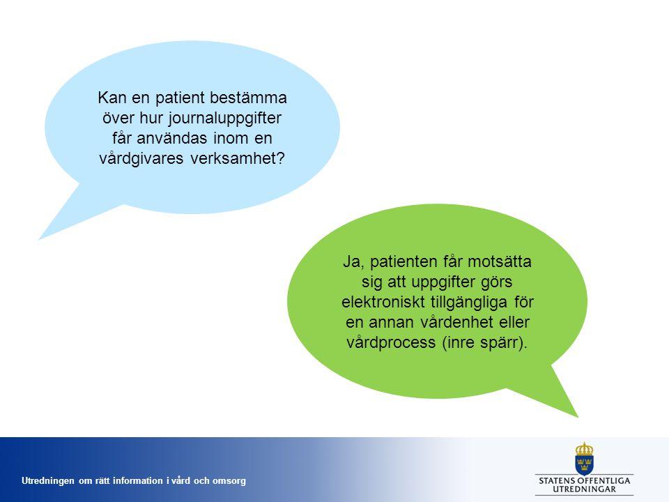 Utredningen om rätt information i vård och omsorg Kan en patient bestämma över hur journaluppgifter får användas inom en vårdgivares verksamhet.