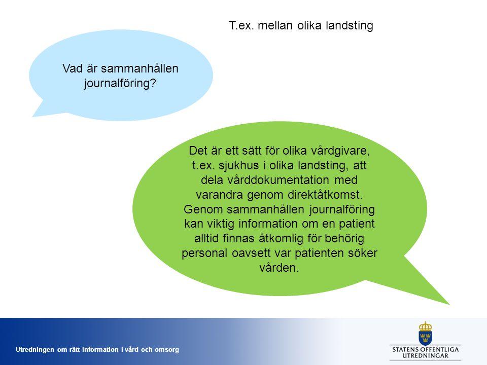 Utredningen om rätt information i vård och omsorg Vad är sammanhållen journalföring? Det är ett sätt för olika vårdgivare, t.ex. sjukhus i olika lands