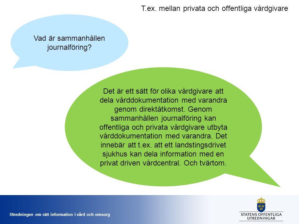 Utredningen om rätt information i vård och omsorg Vad är sammanhållen journalföring? Det är ett sätt för olika vårdgivare att dela vårddokumentation m