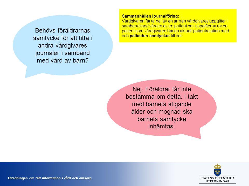 Utredningen om rätt information i vård och omsorg Behövs föräldrarnas samtycke för att titta i andra vårdgivares journaler i samband med vård av barn?